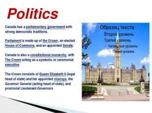 Politics Canada has a parliamentary government with strong democratic traditi