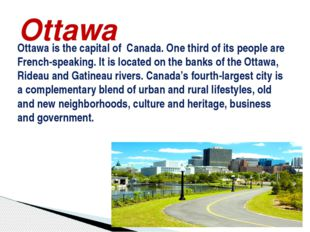 Ottawa is the capital of Canada. One third of its people are French-speaking.