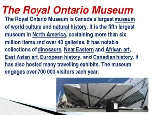 The Royal Ontario Museum is Canada's largest museum of world culture and natu