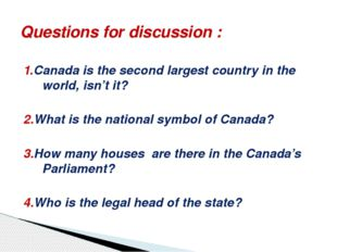 1.Canada is the second largest country in the world, isn't it? 2.What is the