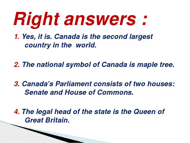 1. Yes, it is. Canada is the second largest country in the world. 2. The nati...