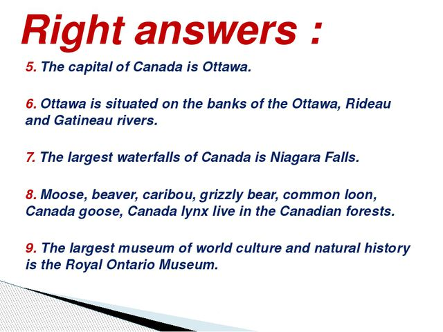 5. The capital of Canada is Ottawa. 6. Ottawa is situated on the banks of the...
