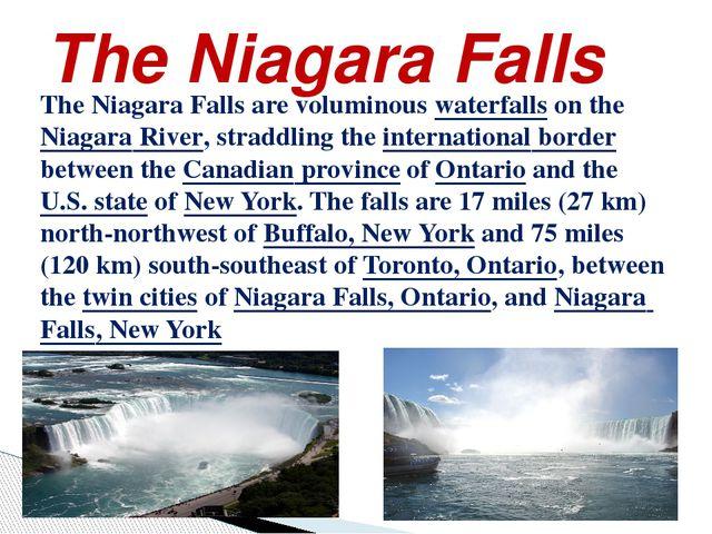The Niagara Falls The Niagara Falls are voluminous waterfalls on the Niagara...