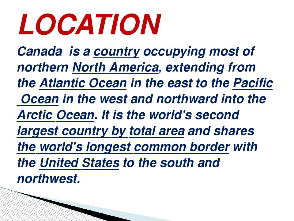 LOCATION Canada is a country occupying most of northern North America, extend...