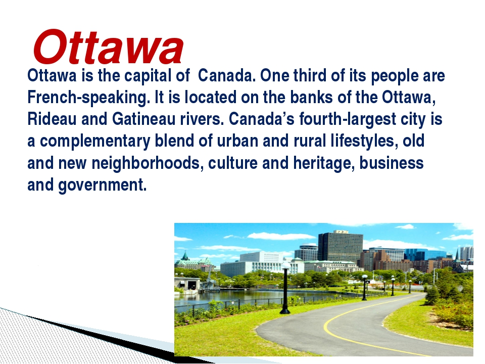 Ottawa is the capital of Canada. One third of its people are French-speaking....