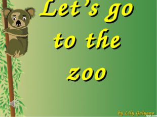 Let's go to the zoo by Lily Galyano