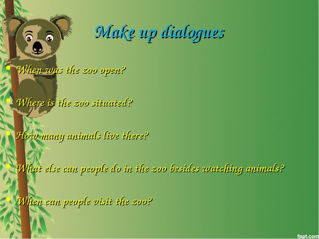 Make up dialogues When was the zoo open? Where is the zoo situated? How many...