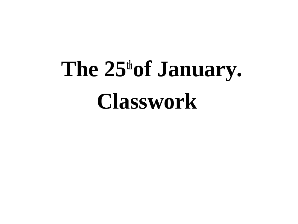 The 25thof January. Classwork