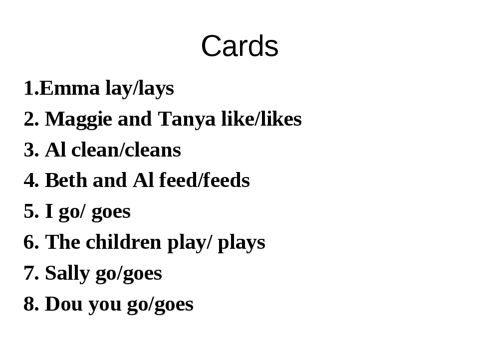 Cards 1.Emma lay/lays 2. Maggie and Tanya like/likes 3. Al clean/cleans 4. Be...