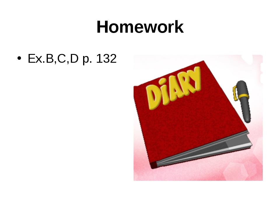 Homework Ex.B,C,D p. 132