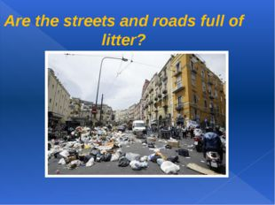 Are the streets and roads full of litter?