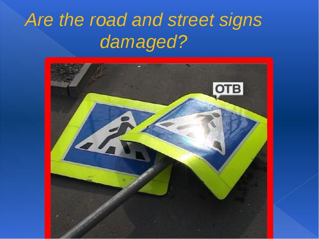Are the road and street signs damaged?