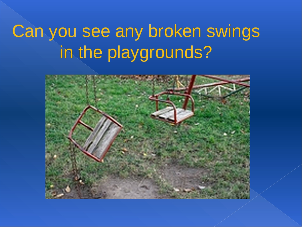 Can you see any broken swings in the playgrounds?