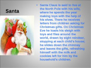 Santa Santa Claus is said to live at the North Pole with his wife, where he s