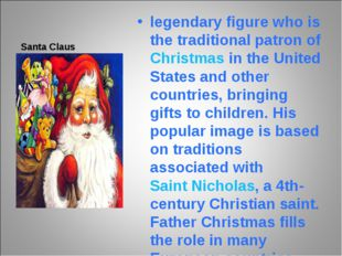 Santa Claus legendary figure who is the traditional patron of Christmas in th