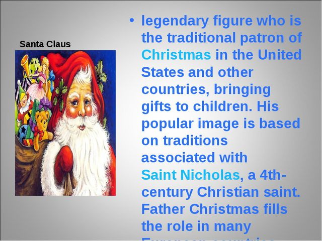 Santa Claus legendary figure who is the traditional patron of Christmas in th...