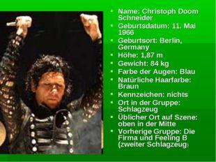 Name: Christoph Doom Schneider Geburtsdatum: 11. Mai 1966 Geburtsort: Berlin,
