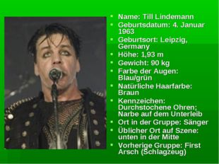 Name: Till Lindemann Geburtsdatum: 4. Januar 1963 Geburtsort: Leipzig, German