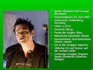 Name: Richard Zven Kruspe Bernstein Geburtsdatum: 24. Juni 1967 Geburtsort: W