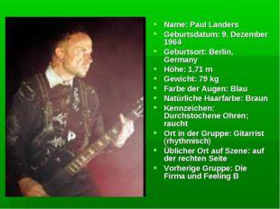 Name: Paul Landers Geburtsdatum: 9. Dezember 1964 Geburtsort: Berlin, Germany