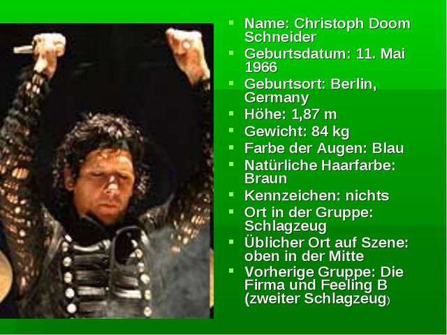 Name: Christoph Doom Schneider Geburtsdatum: 11. Mai 1966 Geburtsort: Berlin,...