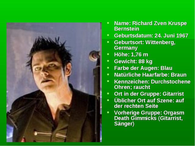 Name: Richard Zven Kruspe Bernstein Geburtsdatum: 24. Juni 1967 Geburtsort: W...