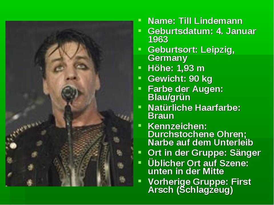 Name: Till Lindemann Geburtsdatum: 4. Januar 1963 Geburtsort: Leipzig, German...