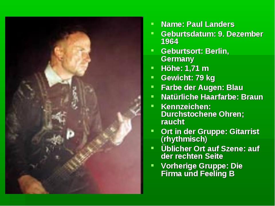 Name: Paul Landers Geburtsdatum: 9. Dezember 1964 Geburtsort: Berlin, Germany...