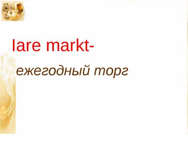 Iare markt- ежегодный торг
