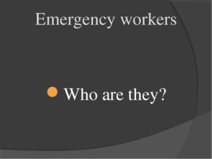 Who are they? Emergency workers