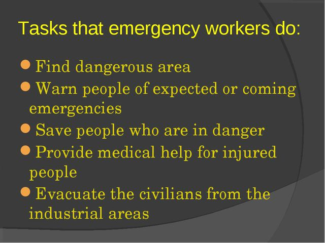 Find dangerous area Warn people of expected or coming emergencies Save people...