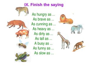 IX. Finish the saying As hungry as ... As brave as ... As cunning as ... As h