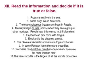 XII. Read the information and decide if it is true or false. Frogs cannot liv