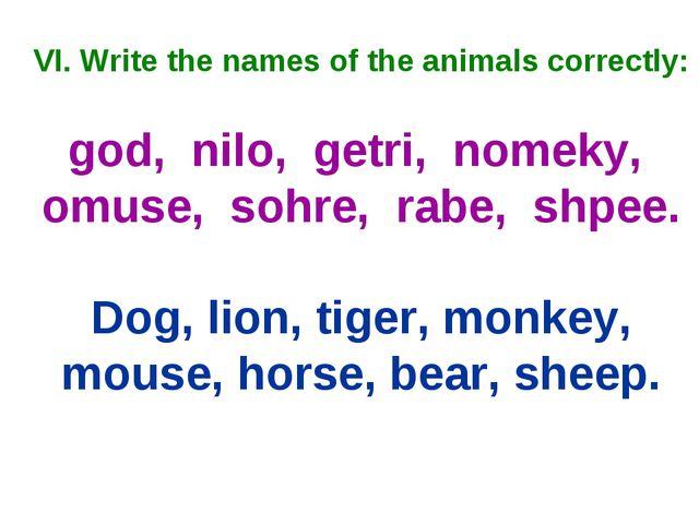 VI. Write the names of the animals correctly: god, nilo, getri, nomeky, omuse...