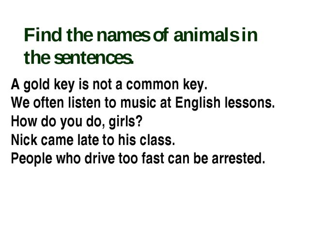 Find the names of animals in the sentences. A gold key is not a common key. W...