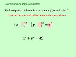 Now let's work some examples: Find an equation of the circle with center at (