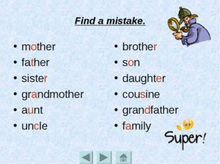 Find a mistake. mother father sister grandmother aunt uncle brother son daugh