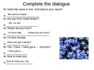 Complete the dialogue M: Hello! My name is Ann. And what is your name? A: ___