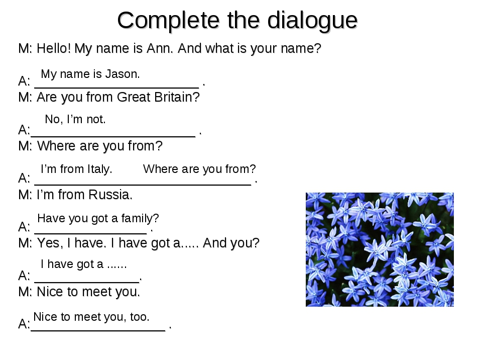 Complete the dialogue M: Hello! My name is Ann. And what is your name? A: ___...