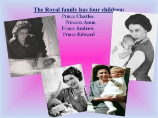 The Royal family has four children: Prince Charles, Princess Anne, Prince And