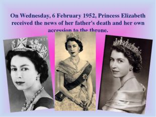 On Wednesday, 6 February 1952, Princess Elizabeth received the news of her fa