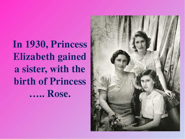 In 1930, Princess Elizabeth gained a sister, with the birth of Princess ….....
