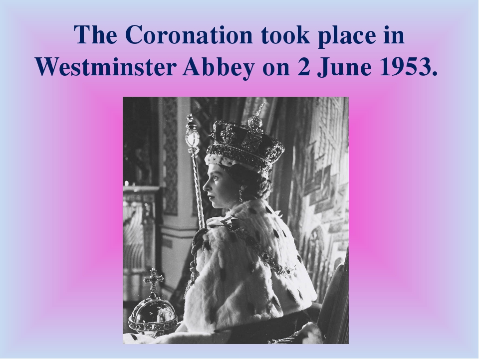 The Coronation took place in Westminster Abbey on 2 June 1953.