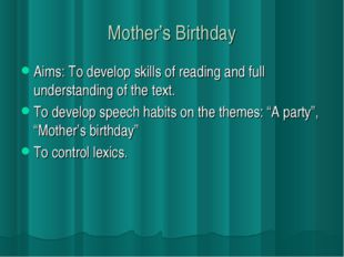 Mother's Birthday Aims: To develop skills of reading and full understanding o