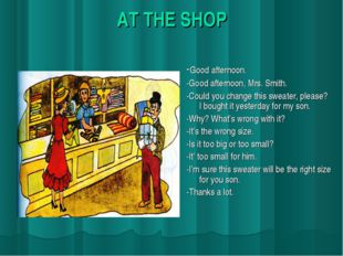 AT THE SHOP -Good afternoon. -Good afternoon, Mrs. Smith. -Could you change t