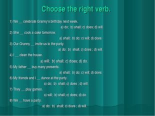 Choose the right verb. 1) We __ celebrate Granny's birthday next week. a) do;
