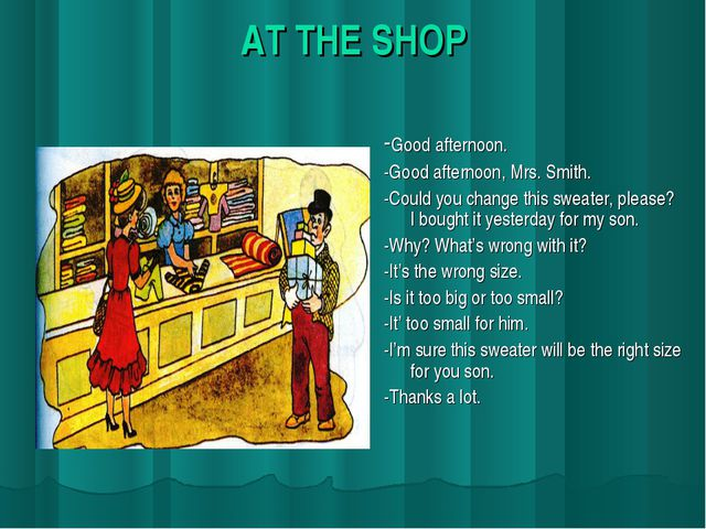 AT THE SHOP -Good afternoon. -Good afternoon, Mrs. Smith. -Could you change t...