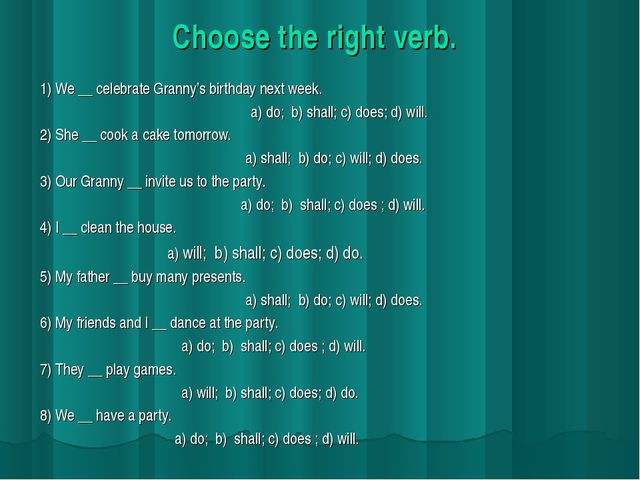 Choose the right verb. 1) We __ celebrate Granny's birthday next week. a) do;...