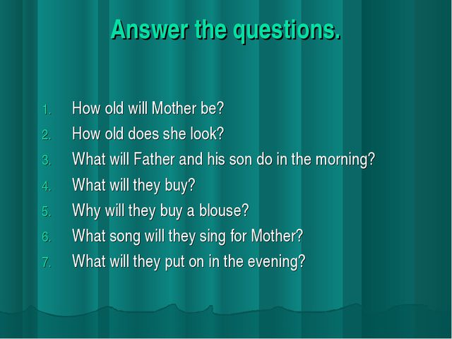 Answer the questions. How old will Mother be? How old does she look? What wil...