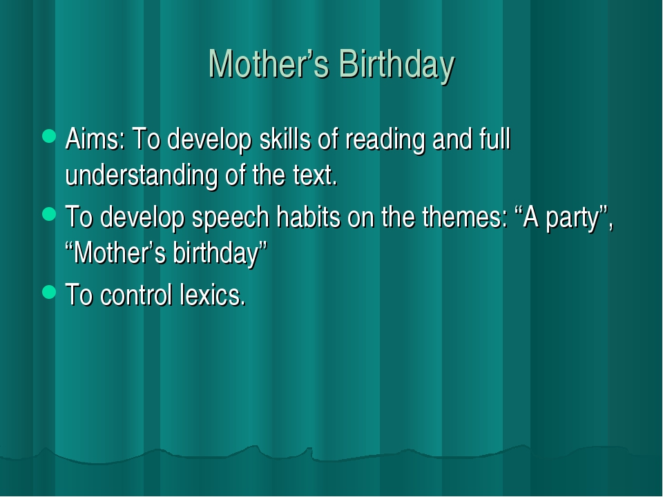 Mother's Birthday Aims: To develop skills of reading and full understanding o...